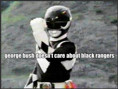 Bush hates Black Rangers - Click To View Image